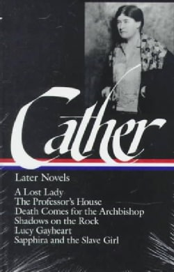 Willa Cather Later Novels: A Lost Lady, the Professor's House, Death Comes for the Archbishop, Shadows on the Ro... (Hardcover)