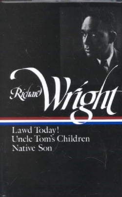 Richard Wright: Early Works Lawd Today! Uncle Toms Children Native Son (Hardcover)