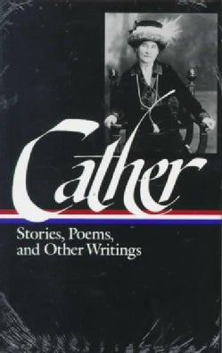 Willa Cather: Stories, Poems, and Other Writings (Hardcover)