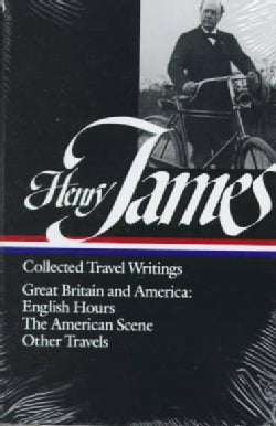 Henry James: Collected Travel Writings : Great Britain and America : English/Hours/the American Scene/Other Travels (Hardcover)