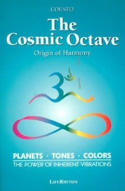 The Cosmic Octave: Origin of Harmony, Planets, Tones, Colors, the Power of Inherent Vibrations (Paperback)