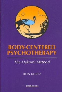 Body-Centered Psychotherapy: The Hakomi Method : The Integrated Use of Mindfulness, Nonviolence and the Body (Paperback)
