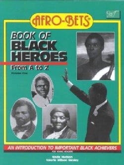 Afro-Bets Book of Black Heroes from A to Z: An Introduction to Important Black Achievers for Young Readers (Paperback)
