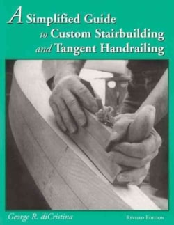 A Simplified Guide to Custom Stairbuilding and Tangent Handrailing (Paperback)