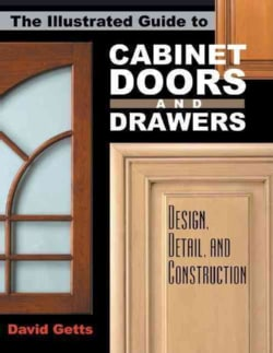 The Illustrated Guide To Cabinet Doors And Drawers: Design, Detail, And Construction (Paperback)