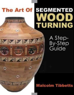 The Art Of Segmented Woodturning: A Step-by-Step Guide (Paperback)