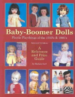 Baby-Boomer Dolls: Plastic Playthings of the 1950's and 1960's : A Reference and Price Guide (Paperback)