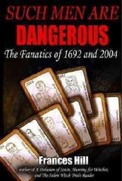 Such Men Are Dangerous: The Fanatics of 1692 and 2004 (Hardcover)