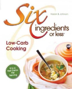 Six Ingredients Or Less: Low-Carb Cooking (Paperback)