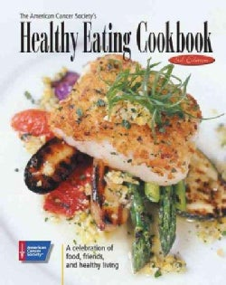 The American Cancer Society's Healthy Eating Cookbook: A Celebration of Food, Friends, And Healthy Living (Hardcover)