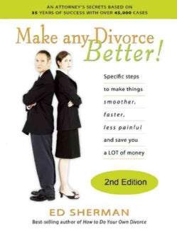 How to Make Any Divorce Better!: Specific Steps to Make Things Smoother, Faster, Less Painful and Save You a Lot of Money