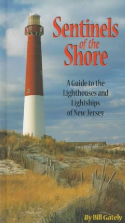 Sentinels of the Shore: A Guide to the Lighthouses and Lightships of New Jersey (Hardcover)