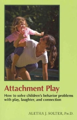 Attachment Play: How to solve children's behavior problems with play, laughter, and connection (Paperback)