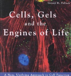 Cells, Gels and the Engines of Life: A New, Unifying Approach to Cell Function (Paperback)