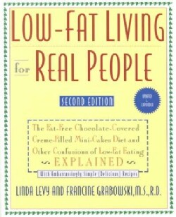 Low-Fat Living for Real People: The Fat-Free Chocolate-Covered Creme-Filled Mini-Cakes Diet and Other Confusions ... (Paperback)