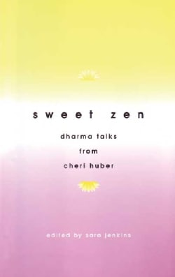 Sweet Zen: Dharma Talks from Cheri Huber (Paperback)