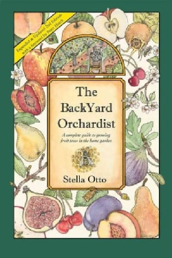 The Backyard Orchardist: A Complete Guide to Growing Fruit Trees in the Home Garden (Paperback)