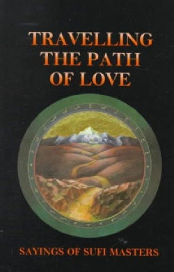 Travelling the Path of Love: Sayings of Safi Masters (Paperback)
