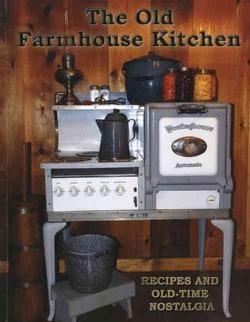 The Old Farmhouse Kitchen: Recipes and Old-Time Nostalgia (Paperback)
