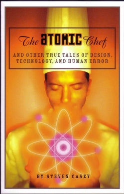 The Atomic Chef: And Other True Tales of Design, Technology, and Human Error (Hardcover)