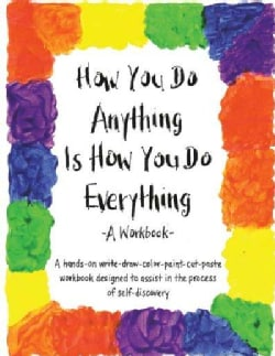 How You Do Anything Is How You Do Everything: A Workbook (Paperback)
