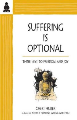 Suffering Is Optional: Three Keys to Freedom and Joy (Paperback)