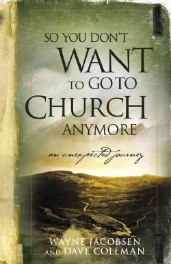So You Don't Want to Go to Church Anymore (Paperback)