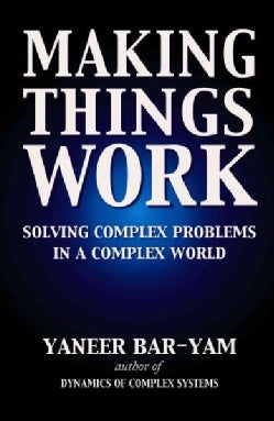 Making Things Work: Solving Complex Problems In A Complex World (Paperback)