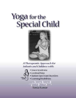 Yoga for the Special Child: A Therapeutic Approach for Infants and Children with Down Syndrome, Cerebral Palsy, a... (Paperback)
