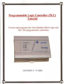 Programmable Logic Controller (PLC) Tutorial: Circuits and Programs for Rockwell Allen-bradley Micrologix and Slc... (Paperback)