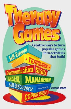 Therapy Games: Creative Ways to Turn Popular Games into Activities That Build Self-esteem, Teamwork, Communicatio... (Paperback)