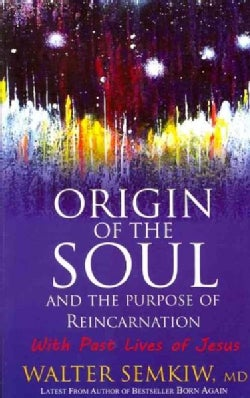 Origin of the Soul and the Purpose of Reincarnation: With Past Lives of Jesus (Paperback)
