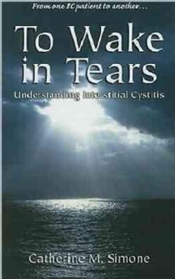 To Wake in Tears: Understanding Intersitial Cystitis (Paperback)