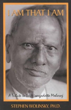 I Am That I Am: A Tribute to Sri Nisargadatta Maharaj (Paperback)