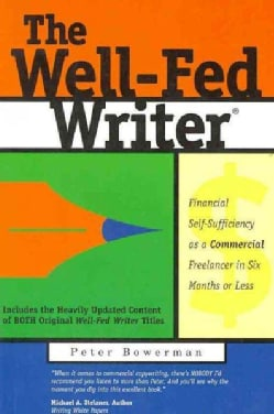 The Well-Fed Writer: Financial Self-Sufficiency As a Commercial Freelancer in Six Months or Less (Paperback)
