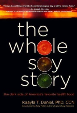 The Whole Soy Story: The Dark Side Of America's Favorite Health Food (Hardcover)