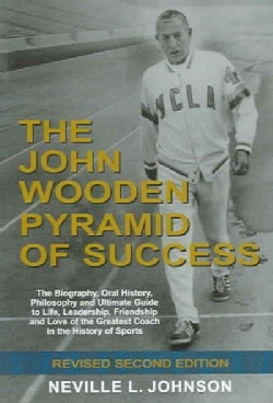The John Wooden Pyramid of Success: The Authorized Biography, Philosophy and Ultimate Guide to Life, Leadership, ... (Paperback)
