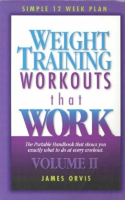 Weight Training Workouts That Work: The Portable Handbook That Shows You Exactly What to Do at Every Workout (Paperback)