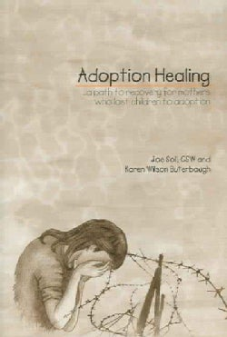 Adoption Healing: A Path to Recovery for Mothers Who Lost Children to Adoption (Paperback)
