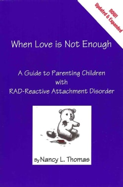 When Love Is Not Enough: A Guide to Parenting Children with Reactive Attachment Disorder-RAD (Paperback)