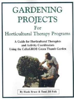Gardening Projects for Horticultural Therapy Programs: A Guide for Horticultural Therapists and Activity Coordina... (Paperback)