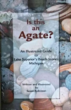 Is This an Agate?: An Illustrated Guide to Lake Superior's Beach Stones Michigan (Paperback)