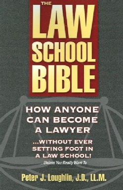 The Law School Bible: How Anyone Can Become a Lawyer...Without Every Setting Foot in A Law School!...unless you r... (Paperback)