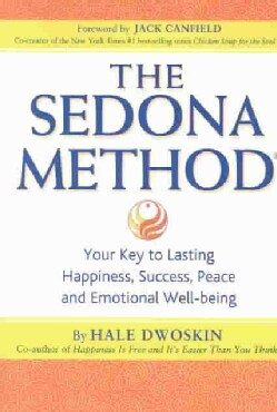 The Sedona Method: Your Key to Lasting Happiness, Success, Peace and Emotional Well-being (Paperback)