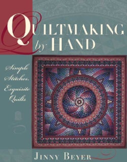 Quiltmaking by Hand: Simple Stitches, Exquisite Quilts (Paperback)