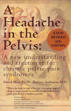 A Headache in the Pelvis: A New Understanding and Treatment for Chronic Pelvic Pain Syndromes (Paperback)