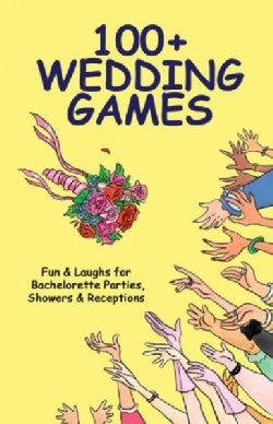 100+ Wedding Games: Fun & Laughs for Bachelorette Parties, Showers & Receptions (Paperback)
