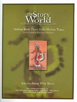 The Story of the World Activity Book Three: Early Modern Times from Elizabeth the First to the Forty-Niners (Paperback)