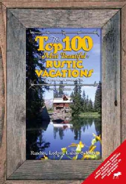 The Top 100 Most Beautiful Rustic Vacations of North America: Ranches, Lodges, Cabins And More! (Paperback)