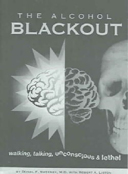 The Alcohol Blackout: Walking, Talking, Unconscious... And Lethal (Paperback)